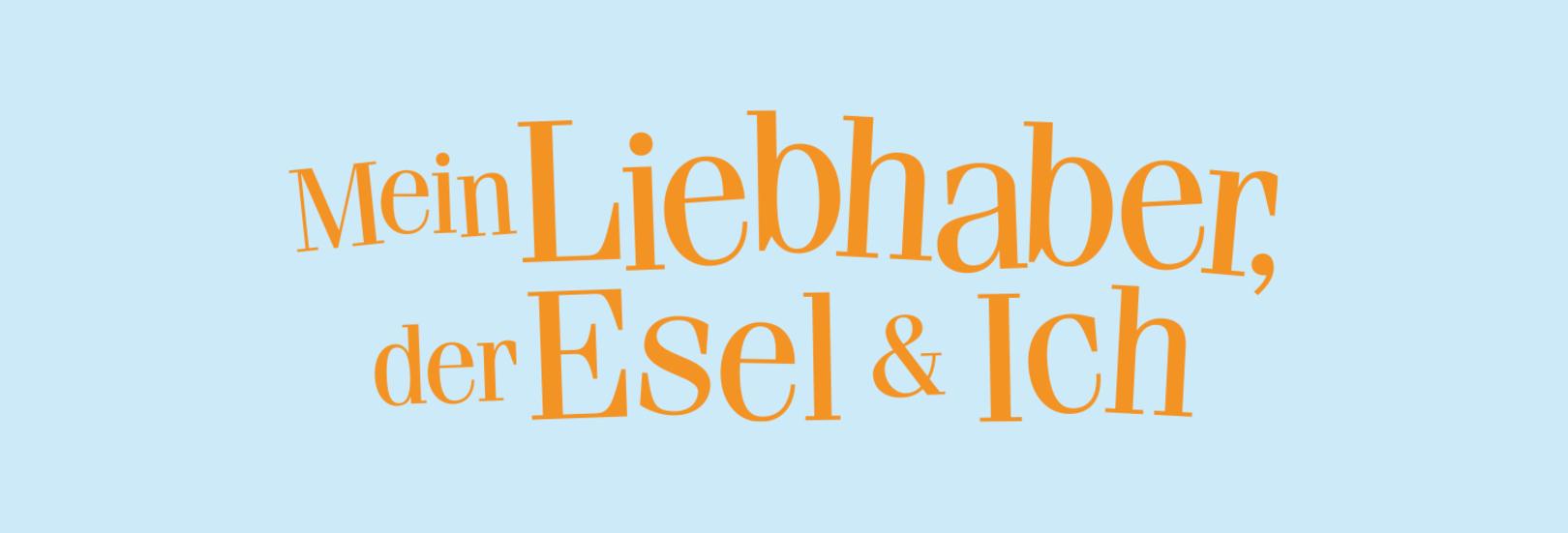 MEIN LIEBHABER, DER ESEL & ICH